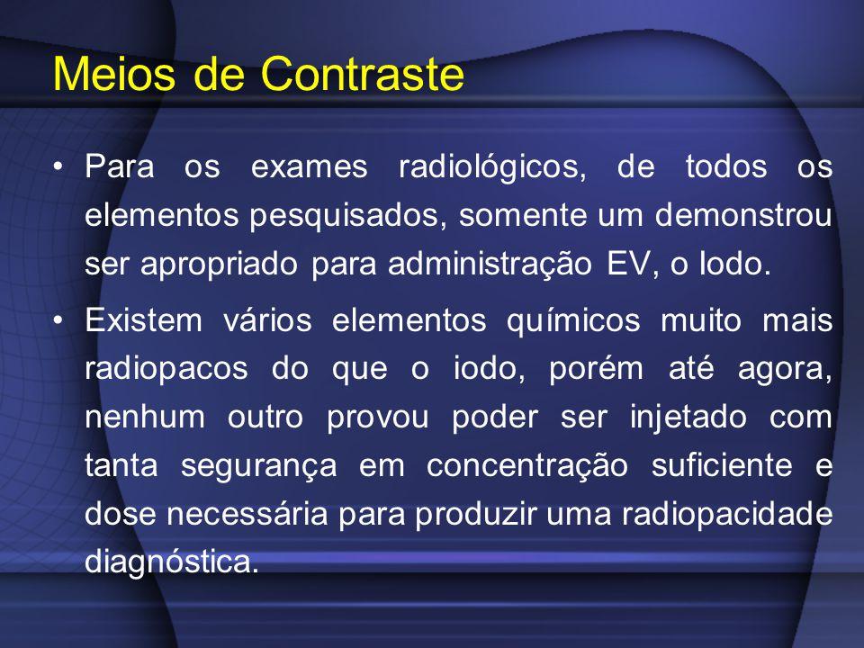 Para os exames radiológicos, de todos os elementos pesquisados, somente um demonstrou ser apropriado para administração EV, o Iodo. Existem vários ele