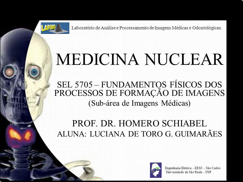 MEDICINA NUCLEAR SEL 5705 – FUNDAMENTOS FÍSICOS DOS PROCESSOS DE FORMAÇÃO DE IMAGENS (Sub-área de Imagens Médicas) PROF. DR. HOMERO SCHIABEL ALUNA: LU