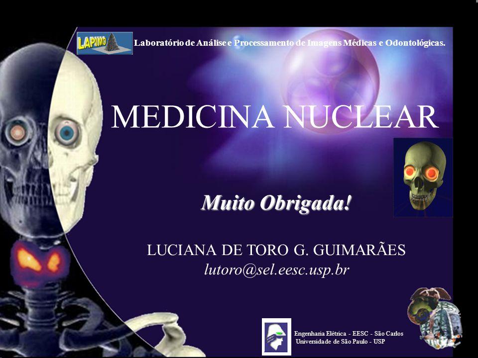 118 MEDICINA NUCLEAR Muito Obrigada! LUCIANA DE TORO G. GUIMARÃES lutoro@sel.eesc.usp.br Engenharia Elétrica - EESC - São Carlos Universidade de São P