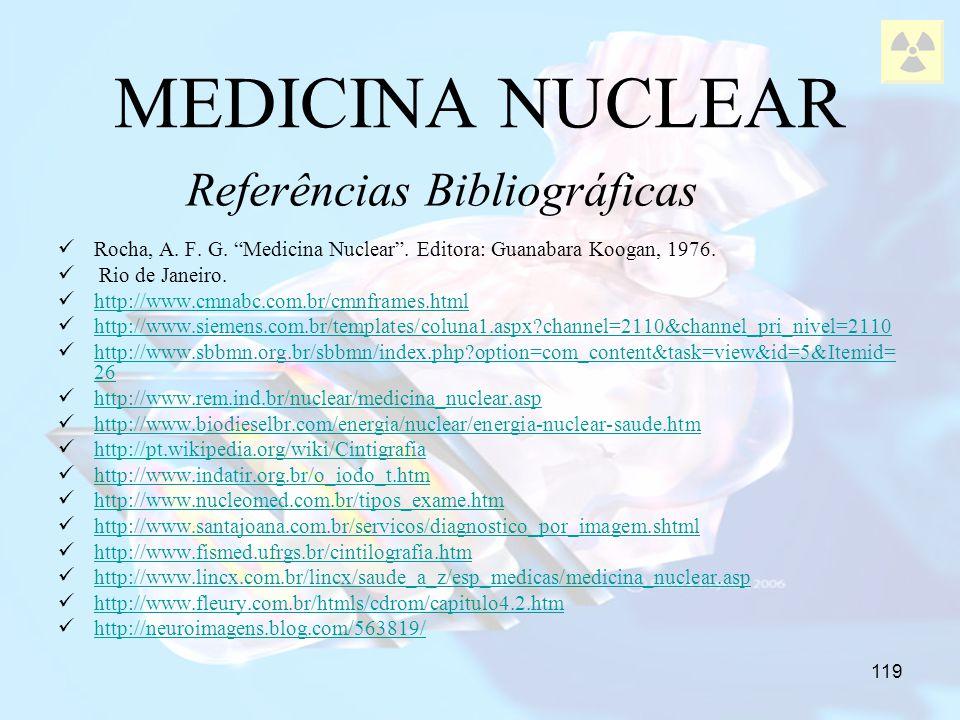 119 MEDICINA NUCLEAR Rocha, A. F. G. Medicina Nuclear. Editora: Guanabara Koogan, 1976. Rio de Janeiro. http://www.cmnabc.com.br/cmnframes.html http:/