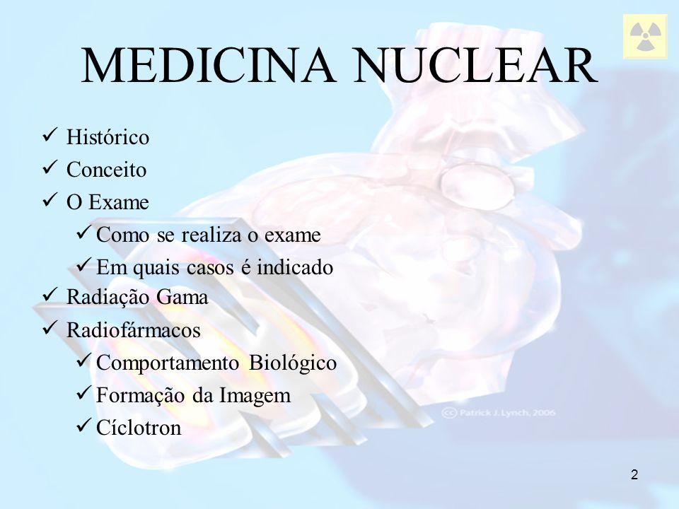 2 MEDICINA NUCLEAR Histórico Conceito O Exame Como se realiza o exame Em quais casos é indicado Radiação Gama Radiofármacos Comportamento Biológico Fo