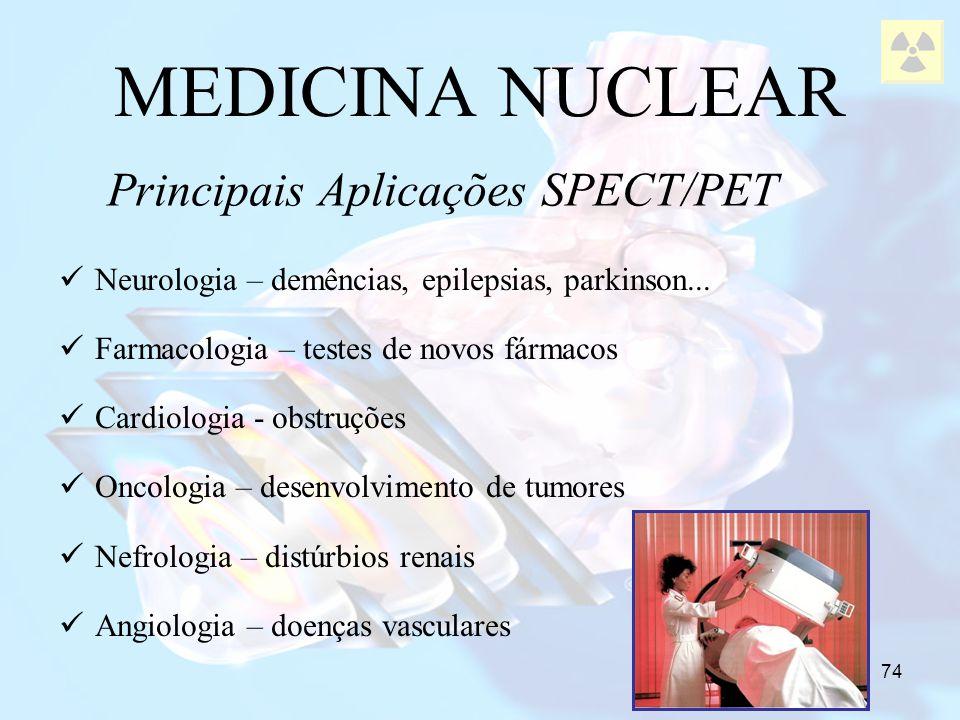 74 MEDICINA NUCLEAR Principais Aplicações SPECT/PET Neurologia – demências, epilepsias, parkinson... Farmacologia – testes de novos fármacos Cardiolog