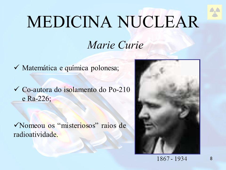 8 Matemática e química polonesa; Co-autora do isolamento do Po-210 e Ra-226; MEDICINA NUCLEAR Marie Curie 1867 - 1934 Nomeou os misteriosos raios de r