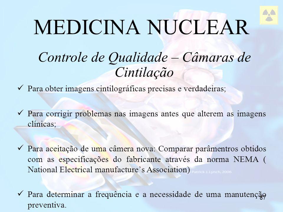 87 MEDICINA NUCLEAR Para obter imagens cintilográficas precisas e verdadeiras; Para corrigir problemas nas imagens antes que alterem as imagens clínic