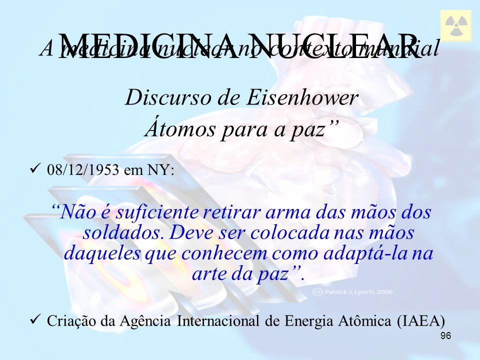 96 MEDICINA NUCLEAR Discurso de Eisenhower Átomos para a paz 08/12/1953 em NY: Não é suficiente retirar arma das mãos dos soldados. Deve ser colocada