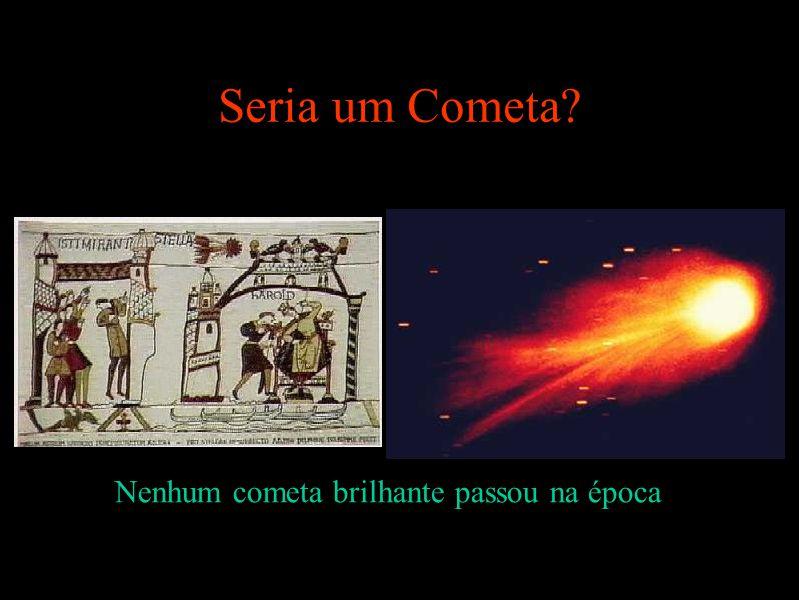 Seria um Cometa? Nenhum cometa brilhante passou na época