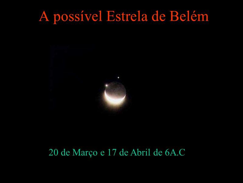 A possível Estrela de Belém 20 de Março e 17 de Abril de 6A.C