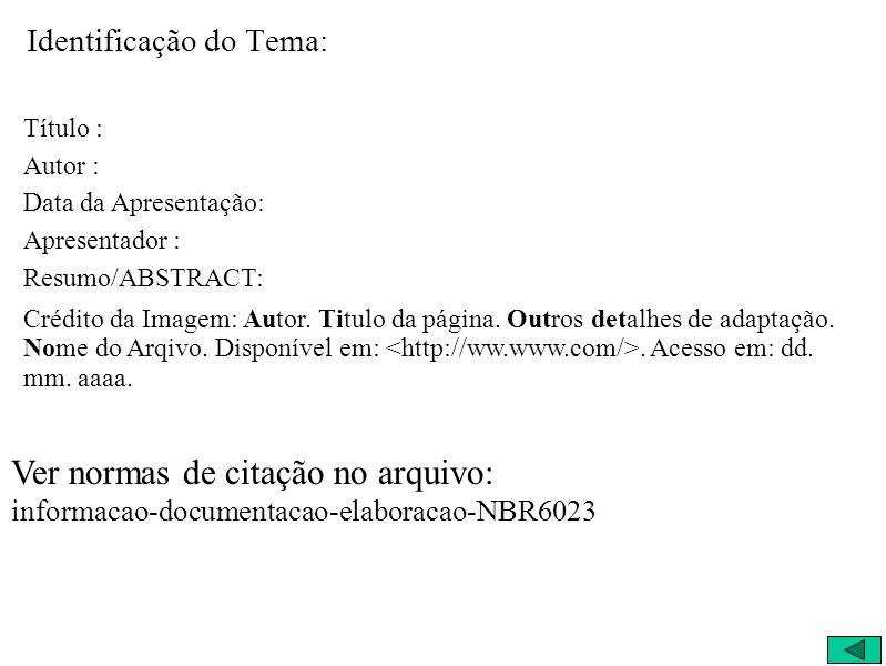 Identificação do Tema: Título : Autor : Data da Apresentação: Apresentador : Resumo/ABSTRACT: Crédito da Imagem: Autor.
