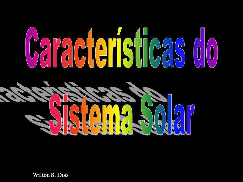 Características do Sistema Solar Título : Características do Sistema Solar Autor : Wilton da Silva Dias Data da Apresentação: 09 de Outubro de 2004 Apresentador : Winton da Silva Dias Resumo/ABSTRACT: