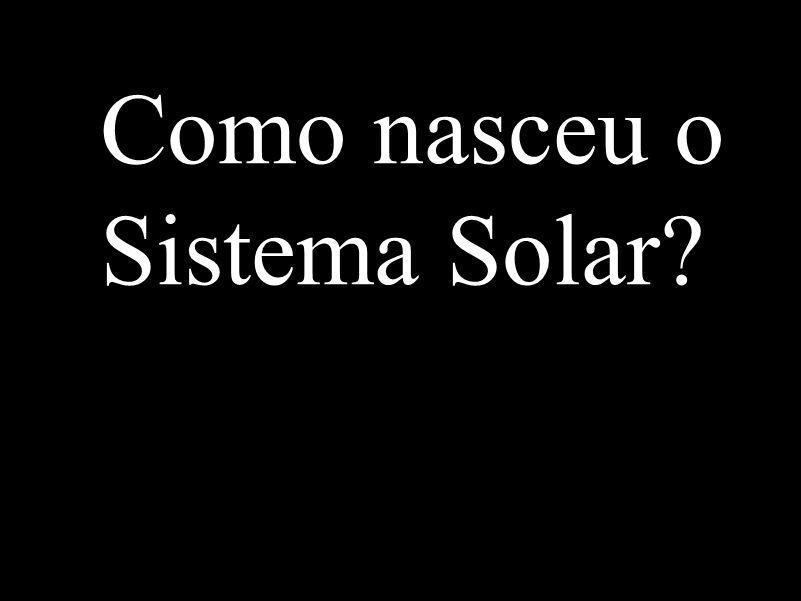 Como nasceu o Sistema Solar?