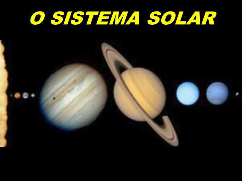 O Sistema Solar O SISTEMA SOLAR