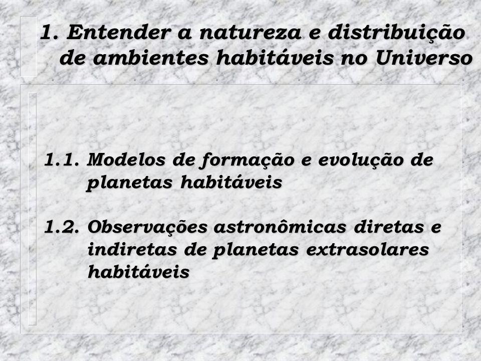 1. Entender a natureza e distribuição de ambientes habitáveis no Universo de ambientes habitáveis no Universo 1.1. Modelos de formação e evolução de p