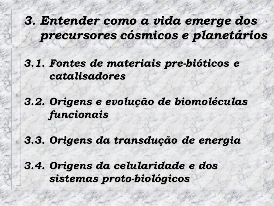 3. Entender como a vida emerge dos precursores cósmicos e planetários precursores cósmicos e planetários 3.1. Fontes de materiais pre-bióticos e catal
