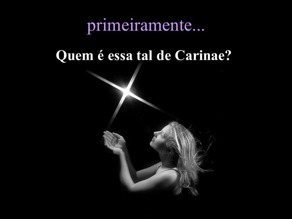 Não é nada disso!! Carinae é apenas carena ou quilha (em latim) de um barco