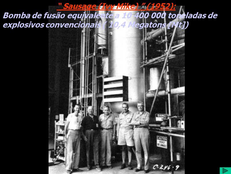 Sausage (Ivy Mike) (1952): Bomba de fusão equivalente a 10 400 000 toneladas de explosivos convencionais ( 10,4 Megatons [Mt])