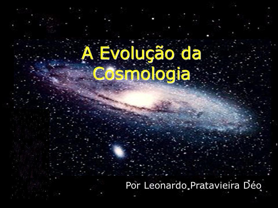 A Evolução da Cosmologia Por Leonardo Pratavieira Déo