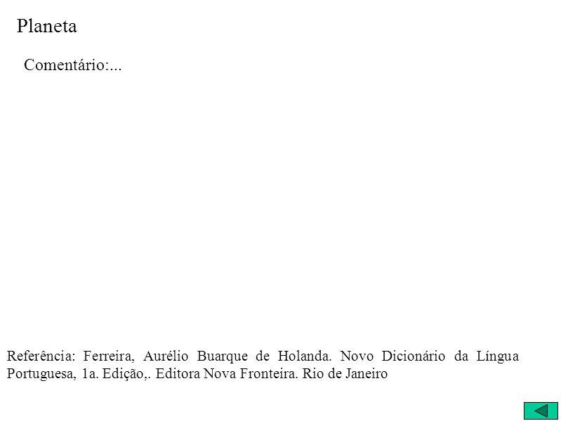 Planeta Comentário:... Referência: Ferreira, Aurélio Buarque de Holanda.