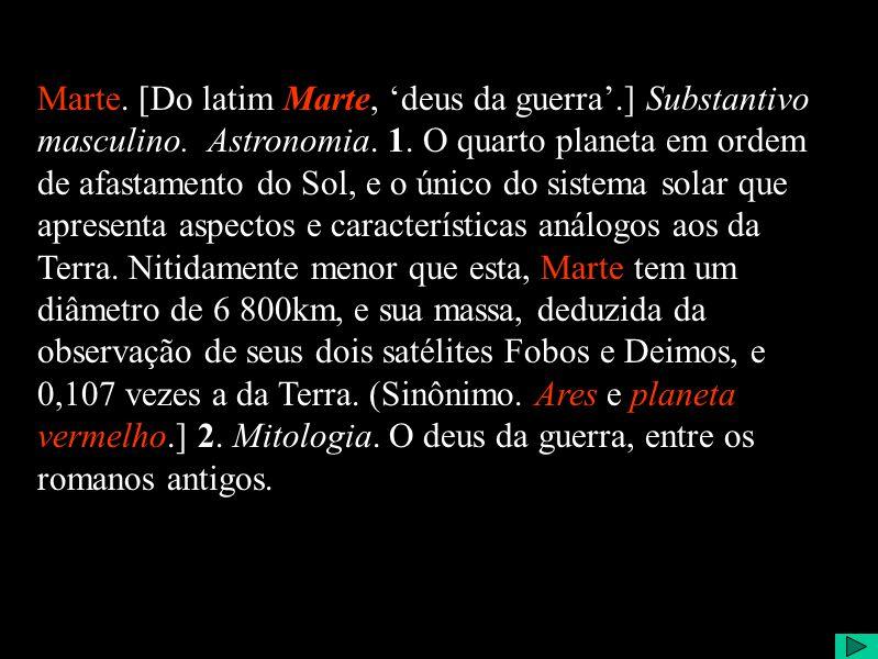 MarteV Marte. [Do latim Marte, deus da guerra.] Substantivo masculino.