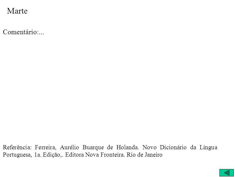 Marte Comentário:... Referência: Ferreira, Aurélio Buarque de Holanda.