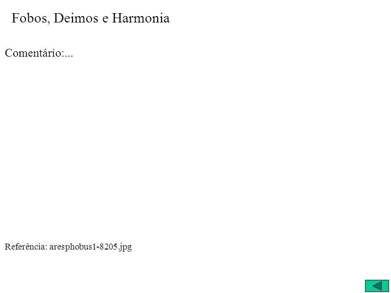 Fobos, Deimos e Harmonia Comentário:... Referência: aresphobus1-8205.jpg