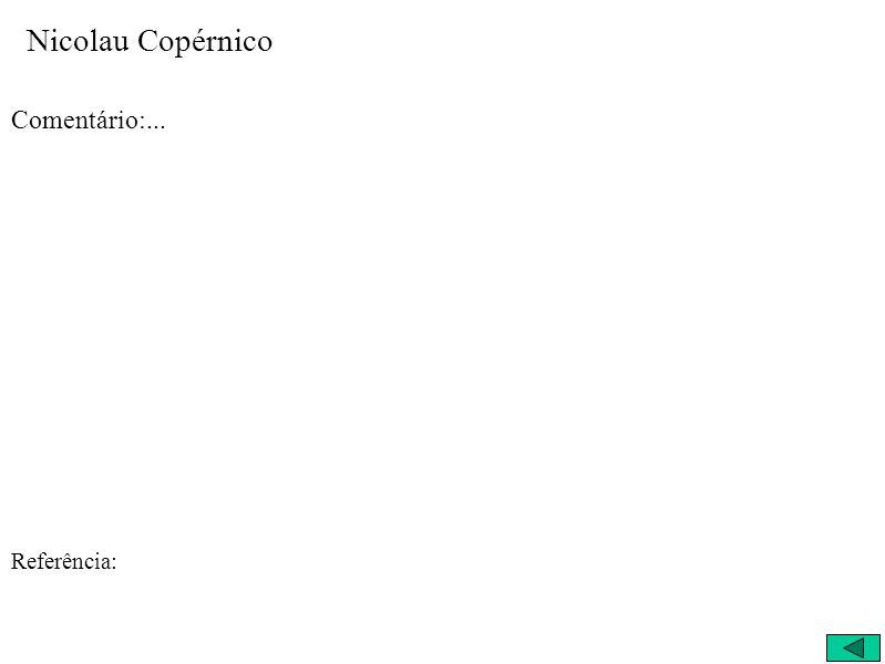 Nicolau Copérnico Comentário:... Referência: