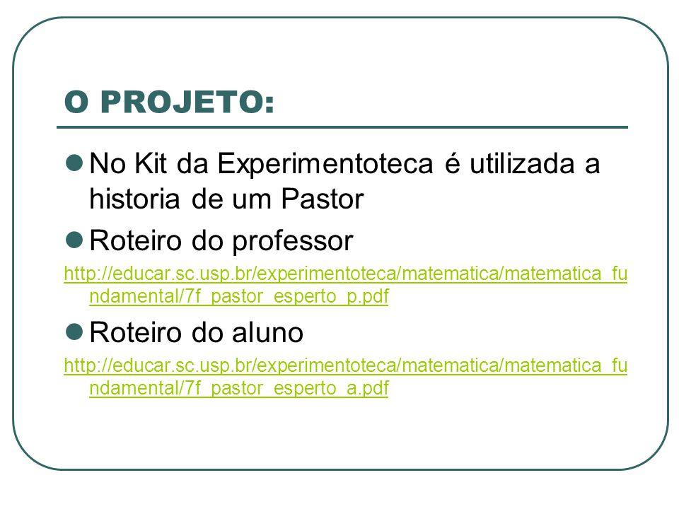 O PROJETO: No Kit da Experimentoteca é utilizada a historia de um Pastor Roteiro do professor http://educar.sc.usp.br/experimentoteca/matematica/matem
