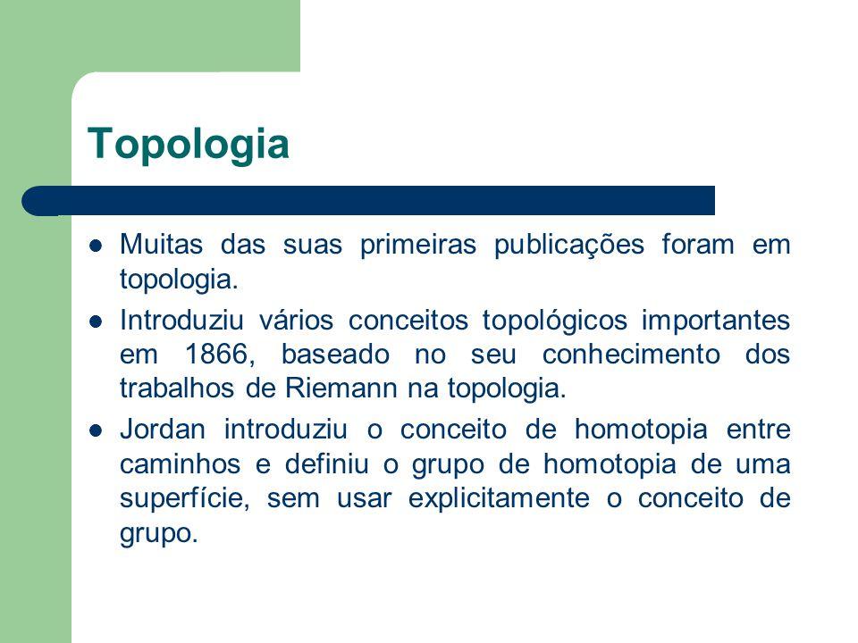 Topologia Muitas das suas primeiras publicações foram em topologia. Introduziu vários conceitos topológicos importantes em 1866, baseado no seu conhec