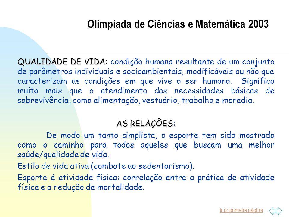Ir p/ primeira página Olimpíada de Ciências e Matemática 2003 QUALIDADE DE VIDA QUALIDADE DE VIDA: condição humana resultante de um conjunto de parâmetros individuais e socioambientais, modificáveis ou não que caracterizam as condições em que vive o ser humano.