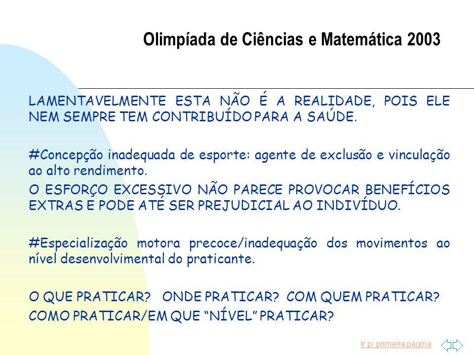 Ir p/ primeira página Olimpíada de Ciências e Matemática 2003 LAMENTAVELMENTE ESTA NÃO É A REALIDADE, POIS ELE NEM SEMPRE TEM CONTRIBUÍDO PARA A SAÚDE