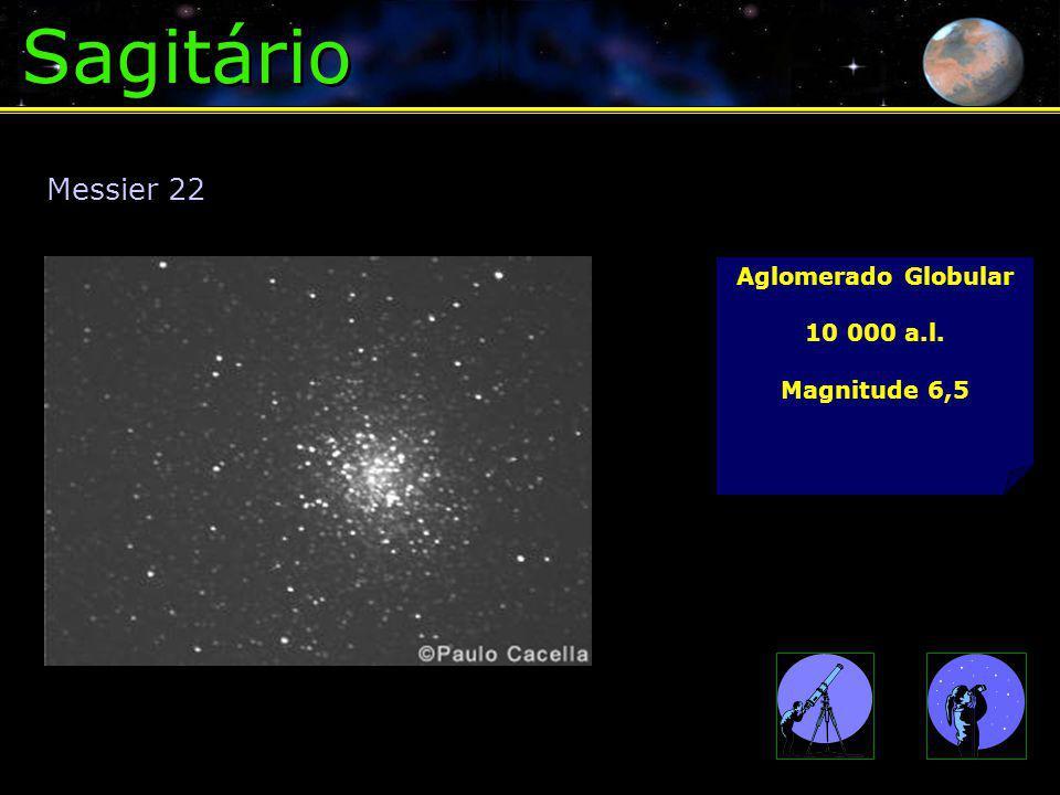 Sagitário Aglomerado Globular 10 000 a.l. Magnitude 6,5 Messier 22