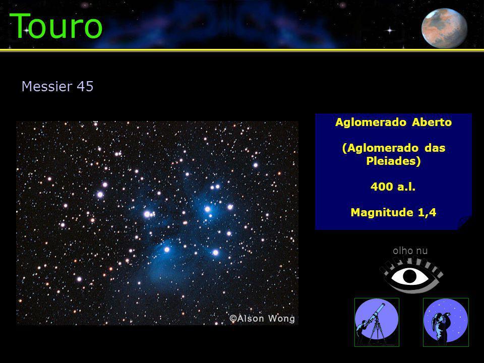 Touro Aglomerado Aberto (Aglomerado das Pleiades) 400 a.l. Magnitude 1,4 Messier 45 olho nu