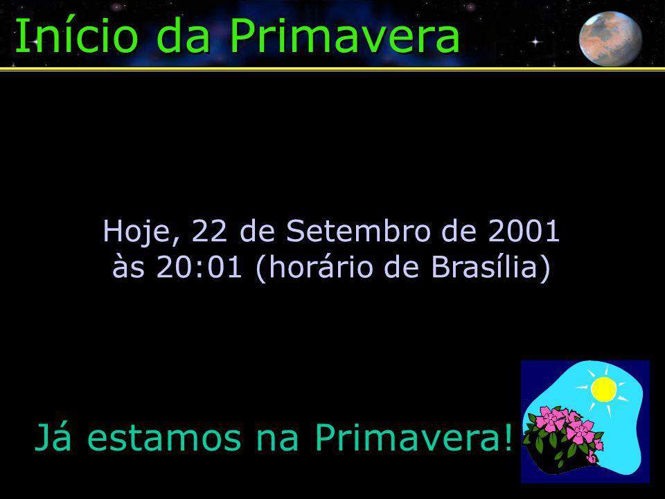 Início da Primavera Hoje, 22 de Setembro de 2001 às 20:01 (horário de Brasília) Já estamos na Primavera!