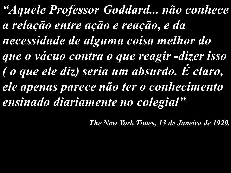 Aquele Professor Goddard... não conhece a relação entre ação e reação, e da necessidade de alguma coisa melhor do que o vácuo contra o que reagir -diz