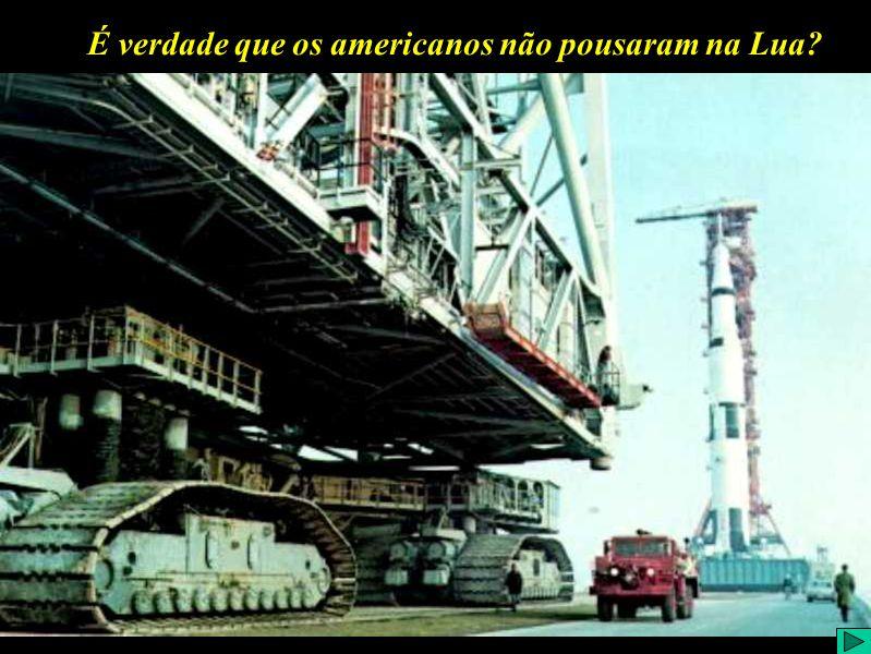 É verdade que os americanos pousaram na Lua? (V) É verdade que os americanos não pousaram na Lua?