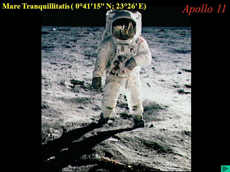 Apollo 11 (II) Mare Tranquillitatis ( 0°41 15 N; 23°26 E) Apollo 11