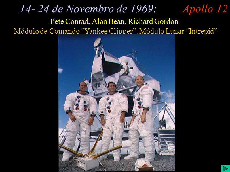 Apollo 12 (I) Apollo 1214- 24 de Novembro de 1969: Pete Conrad, Alan Bean, Richard Gordon Módulo de Comando Yankee Clipper. Módulo Lunar Intrepid