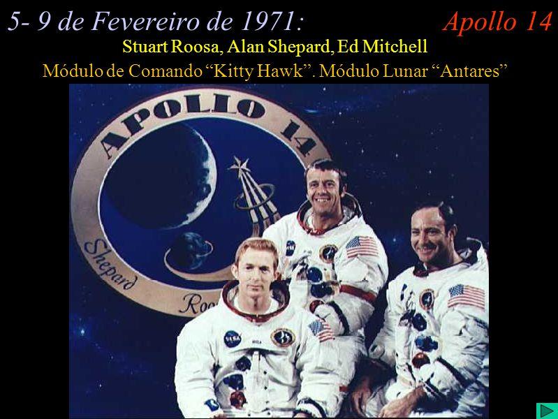 Apollo 14 (I) 5- 9 de Fevereiro de 1971: Módulo de Comando Kitty Hawk. Módulo Lunar Antares Stuart Roosa, Alan Shepard, Ed Mitchell Apollo 14