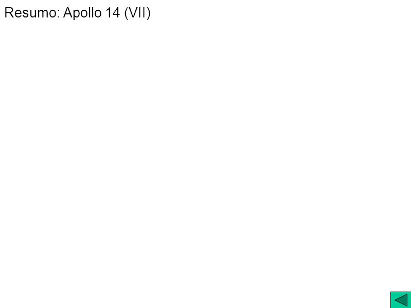 Resumo: Apollo 14 (VII)