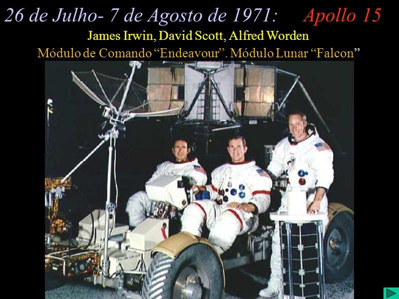 Apollo 15 (I) 26 de Julho- 7 de Agosto de 1971:Apollo 15 Módulo de Comando Endeavour. Módulo Lunar Falcon James Irwin, David Scott, Alfred Worden