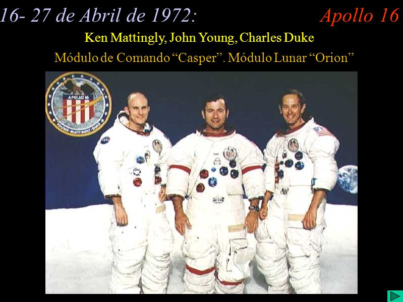 Apollo 16 (I) 16- 27 de Abril de 1972:Apollo 16 Ken Mattingly, John Young, Charles Duke Módulo de Comando Casper.