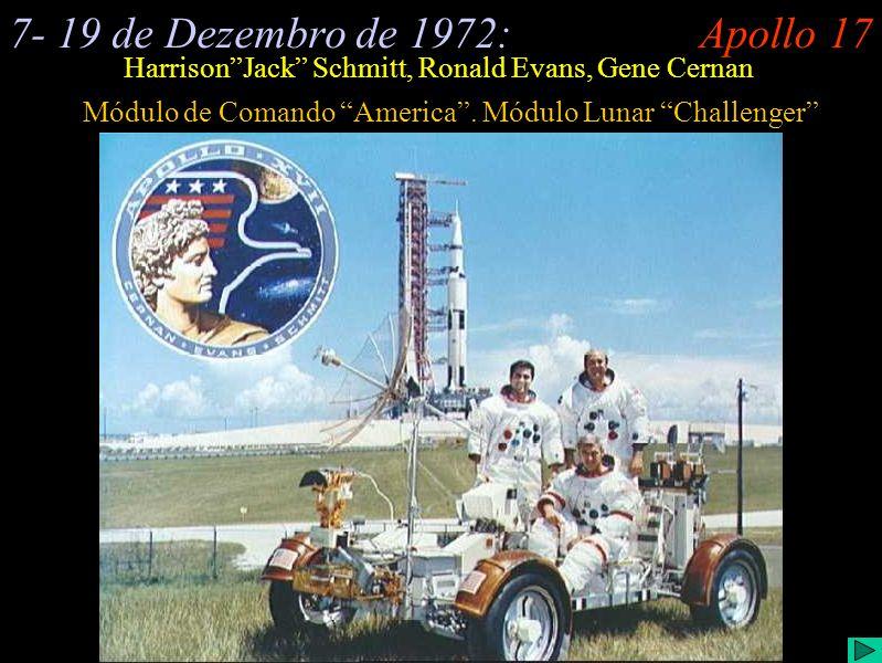 Apollo 17 (I) Apollo 177- 19 de Dezembro de 1972: HarrisonJack Schmitt, Ronald Evans, Gene Cernan Módulo de Comando America. Módulo Lunar Challenger