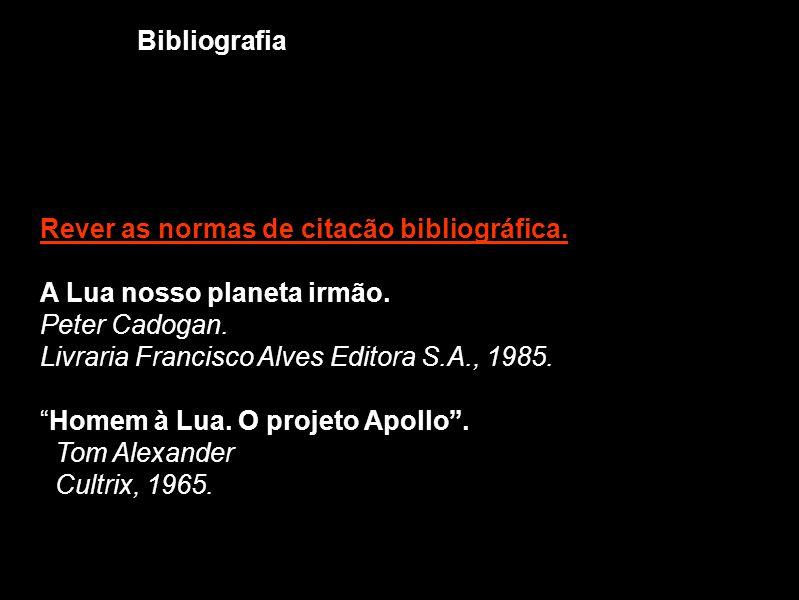Rever as normas de citacão bibliográfica. A Lua nosso planeta irmão. Peter Cadogan. Livraria Francisco Alves Editora S.A., 1985. Homem à Lua. O projet