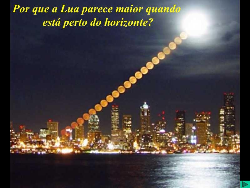 Por que a Lua aparece maior quando esta perto do horizote? Por que a Lua parece maior quando está perto do horizonte?