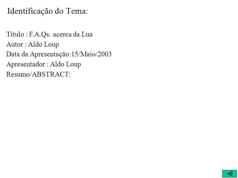 Identificação do Tema: Título : F.A.Qs. acerca da Lua Autor : Aldo Loup Data da Apresentação:15/Maio/2003 Apresentador : Aldo Loup Resumo/ABSTRACT: