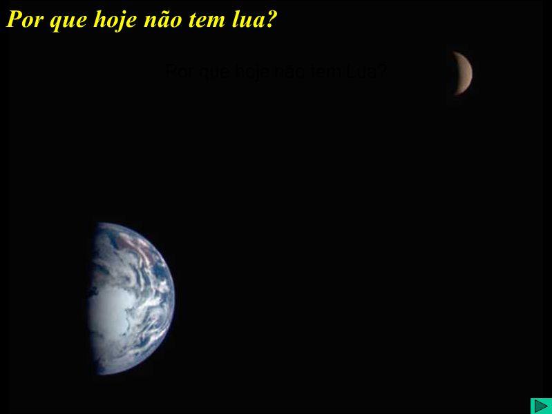 Por que hoje não tem lua? Por que hoje não tem Lua?