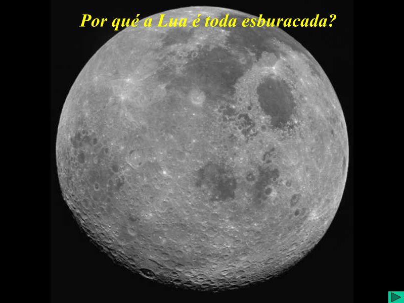 Por que a Lua é toda esburacada? Por qué a Lua é toda esburacada?