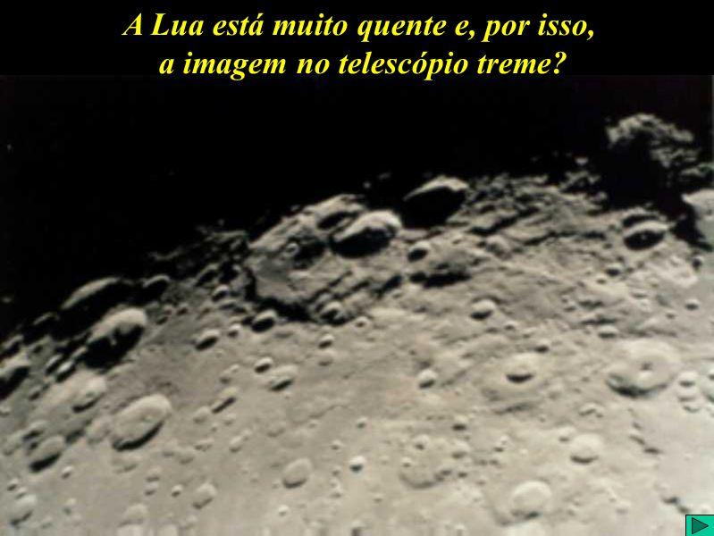 A Lua está muito quente e, por isso a imagem no telescópio treme? A Lua está muito quente e, por isso, a imagem no telescópio treme?