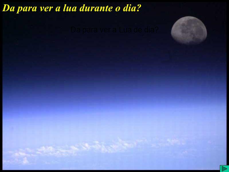 Da para ver a lua durante o dia? Da para ver a Lua de dia?