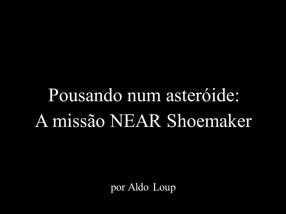 A missão NEAR Shoemaker por Aldo Loup Pousando num asteróide: