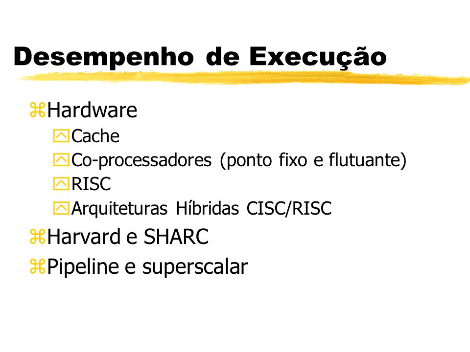 Desempenho de Execução zLinguagens yAssembly yAlto nível (C) yPacotes de Bibliotecas zDesempenho x Portabilidade zDesempenho x Facilidade de Uso
